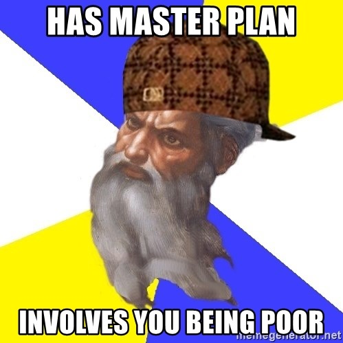 Scumbag God - Has Master Plan Involves you being poor