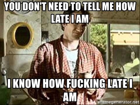 Jimmy (Pulp Fiction) - You don't need to tell me how late I am I know how fucking late I am