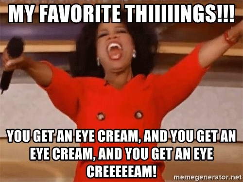 My Favorite Thiiiiings You Get An Eye Cream And You Get An Eye