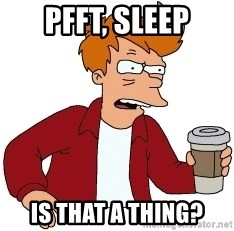 Futurama Fry - pfft, sleep is that a thing?