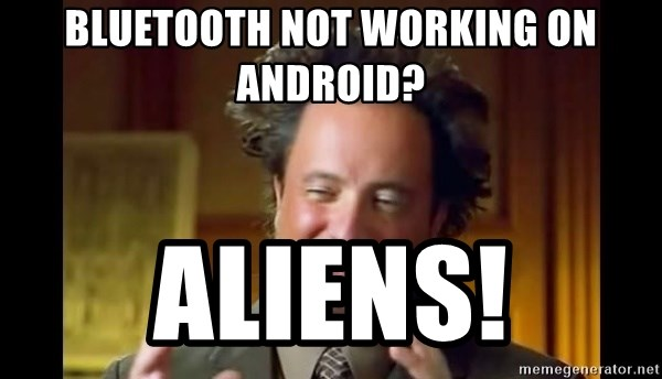 Bluetooth Not Working On Android? Aliens! - Ancient Aliens Meme