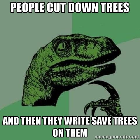 Philosoraptor - People cut down trees and then they write save trees on them
