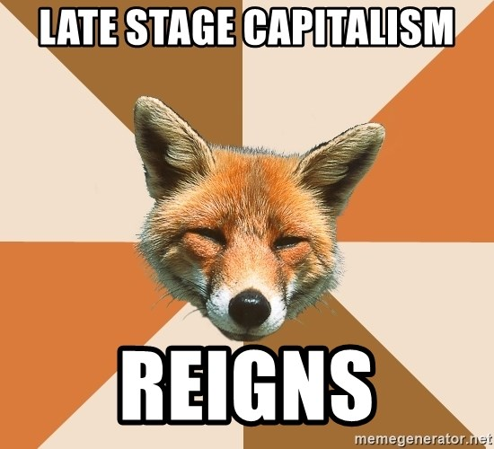Condescending Fox - late stage capitalism reigns