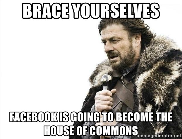 brace yourselves boromir - Brace yourselves facebook is going to become the house of commons