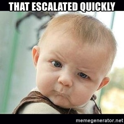 Skeptical Baby Whaa? - That escalated quickly