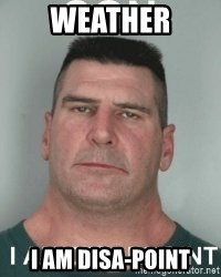 Weather i am disa-point - son i am disappoint | Meme Generator