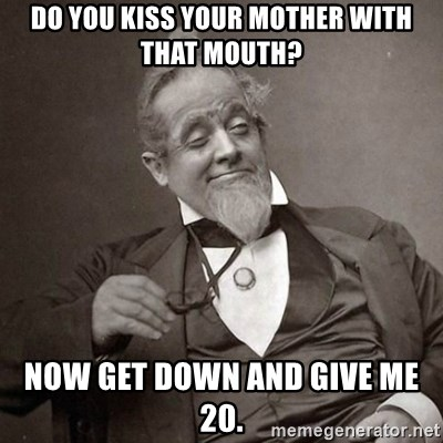 69129732 do you kiss your mother with that mouth? now get down and give me 20