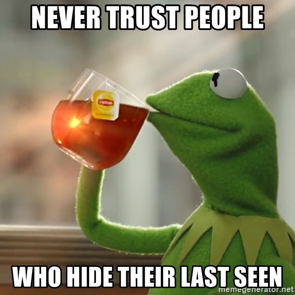 But that's none of my business: Kermit the Frog - Never trust people Who hide their last seen