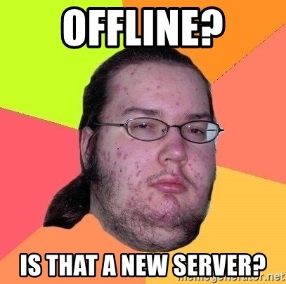 Gordo Nerd - Offline? Is that a new server?