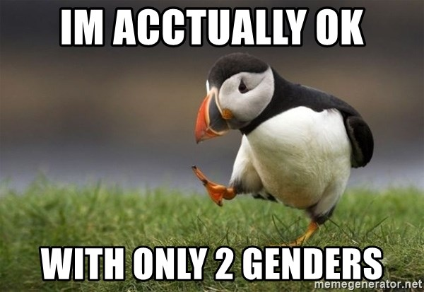 Unpopular Opinion Puffin - Im acctually OK with only 2 genders