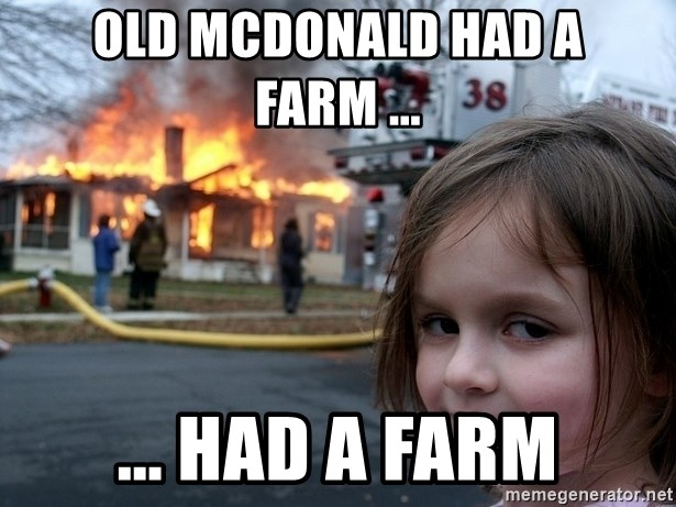 Disaster Girl - old mcdonald had a farm ...                                                               ... had a farm