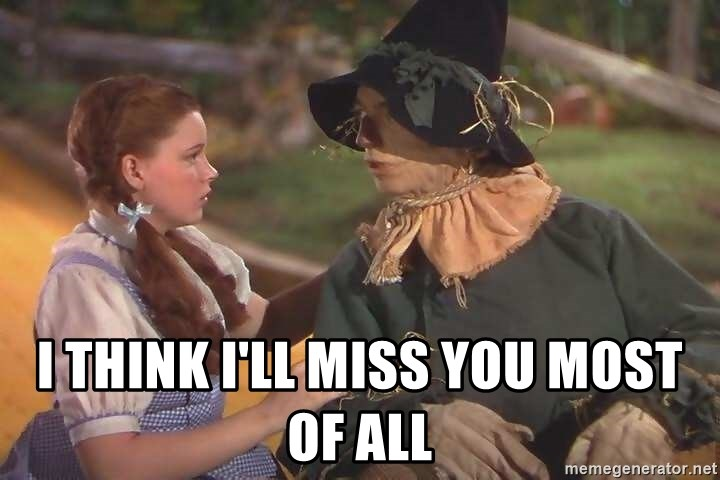 I Think Ill Miss You Most Of All Dorothy Scarecrow Meme Generator