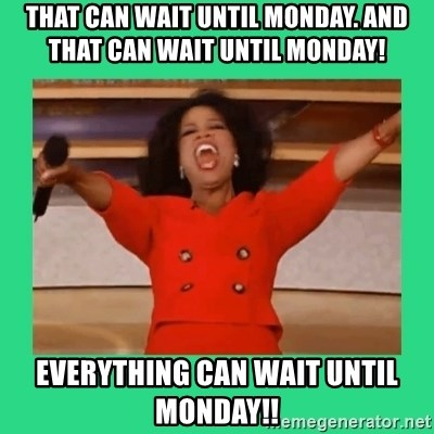 Oprah Car - That can wait until monday. and that can wait until monday! everything can wait until monday!!