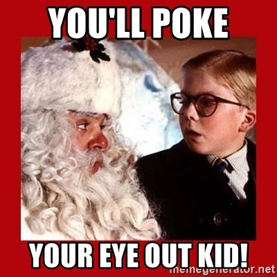 A christmas story - You'll poke  Your eye out kid!