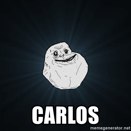Forever Alone -  carlos