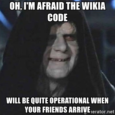 emperor palpatine good good - Oh, I'm afraid the Wikia code will be QUITE OPERATIONAL when your friends arrive