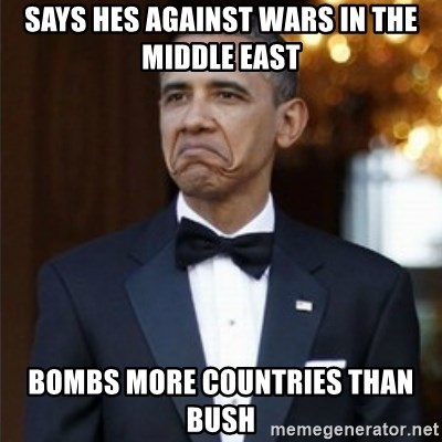 Says hes against wars in the middle east Bombs more countries than Bush -  Not Bad Obama | Meme Generator