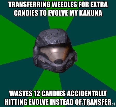 Halo Reach - Transferring Weedles for extra candies to evolve my Kakuna wastes 12 candies accidentally hitting evolve instead of transfer