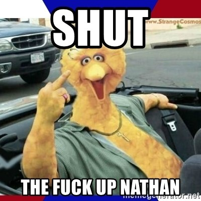 Big Bird Middle Finger - Shut  The fuck up Nathan