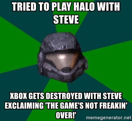 Halo Reach - Tried to play Halo with steve Xbox gets destroyed with steve exclaiming 'The game's not freakin' over!'