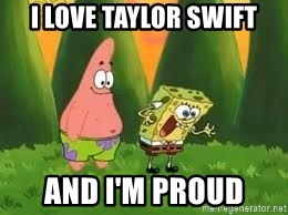 Ugly and i'm proud! - i love taylor swift and I'm proud