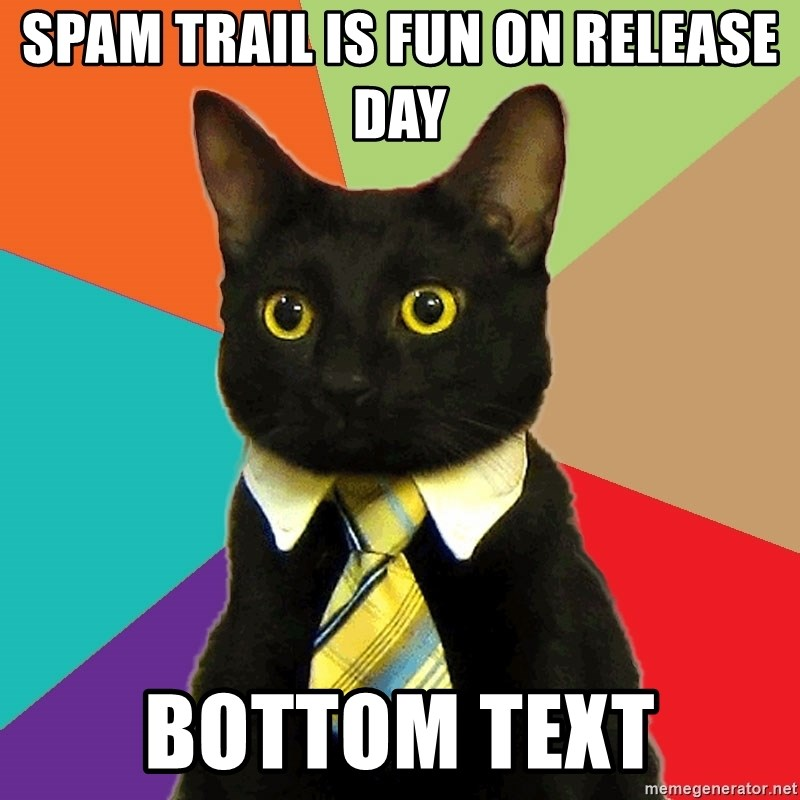 Business Cat - spam trail is fun on release day bottom text