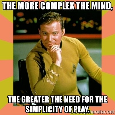 the-more-complex-the-mind-the-greater-the-need-for-the-simplicity-of-play.jpg