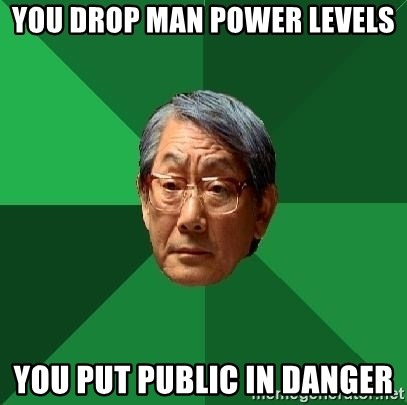 High Expectations Asian Father - You drop man power levels You put Public in Danger