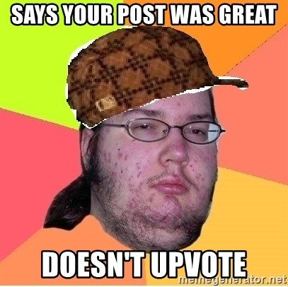 Scumbag nerd - says your post was great doesn't upvote