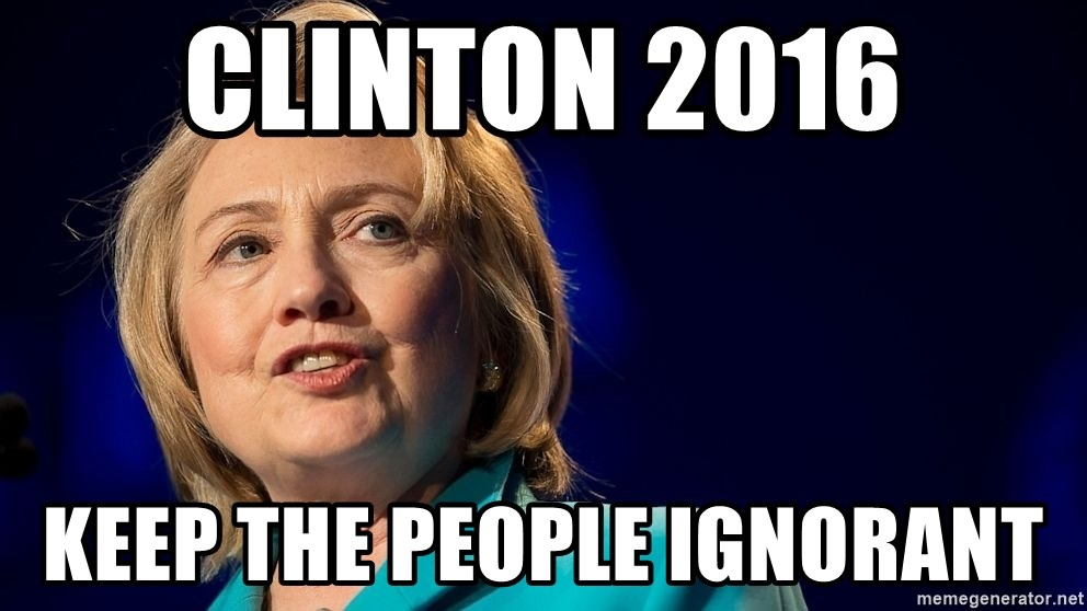 hillary - Clinton 2016 Keep the people ignorant
