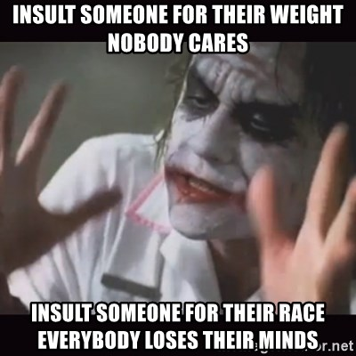 Insult someone for their weight nobody cares Insult someone for