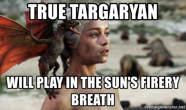 Mother of Dragons - true targaryan will play in the sun's firery breath