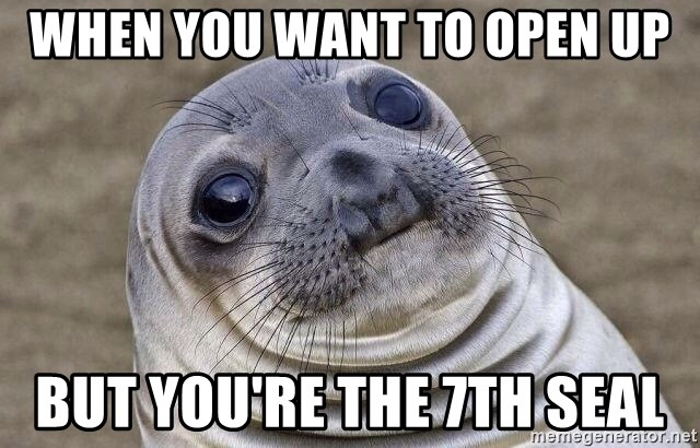 Awkward Seal - when you want to open up but you're the 7th seal