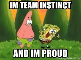 Ugly and i'm proud! - Im team instinct And im proud