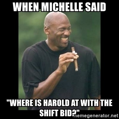 When Michelle Said Where Is Harold At With The Shift Bid Michael Jordan Laughing Meme Generator