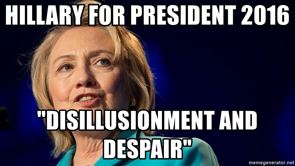 "hillary - Hillary for President 2016 ""Disillusionment and Despair"""