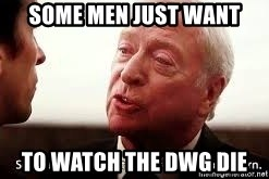 some men just want to watch the world burn - Some men just want to watch the DWG die