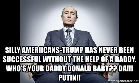 Image result for trump who's your daddy putin