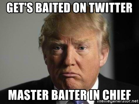 Get S Baited On Twitter Master Baiter In Chief Donald