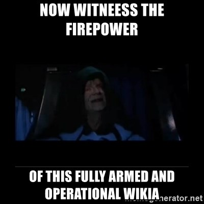 Emperor Palpatine - now witneess the firepower of this fully armed and operational wikia