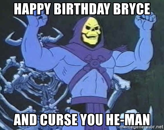 happy birthday bryce and curse you he man happy birthday bryce and curse you he man skeletor meme generator