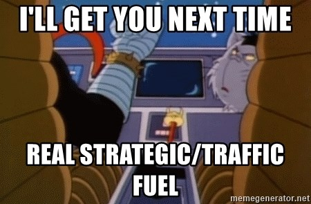 I'll get you next time gadget!  - i'll get you next time Real Strategic/Traffic Fuel