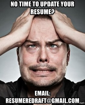 No Time To Update Your Resume Email Resumeredraft Gmail Com