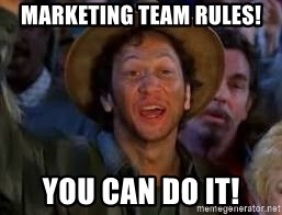You Can Do It Guy - marketing team rules! you can do it!