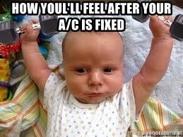 Workout baby - how youl'll feel after your a/c is fixed