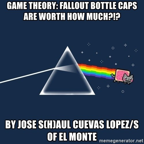 Game Theory: Fallout Bottle Caps are Worth HOW MUCH?!? BY