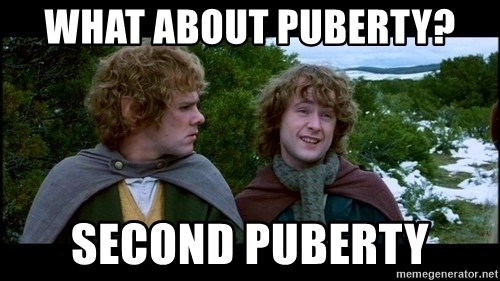 What about second breakfast? - what about puberty? second puberty