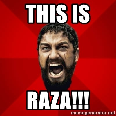THIS IS SPARTAAA!!11!1 - This is  RAZA!!!
