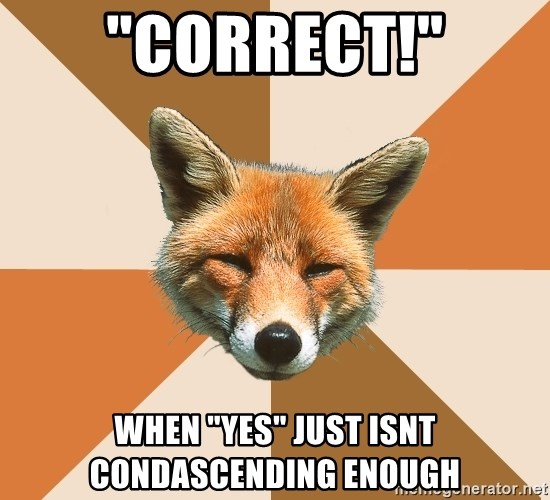 """Condescending Fox - """"CORRECT!"""" When """"YES"""" just isnt condascending enough"""