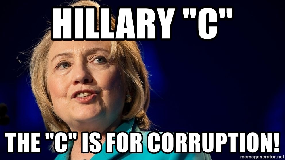 """hillary - Hillary """"C"""" The """"C"""" is for CORRUPTION!"""
